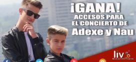 GANA accesos para el concierto de Adexe y Nau en Puebla
