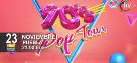 90s POP TOUR PUEBLA NOVIEMBRE 2018