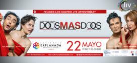 Obra Dos mas Dos en Puebla 22 de mayo Auditorio Explanada Puebla